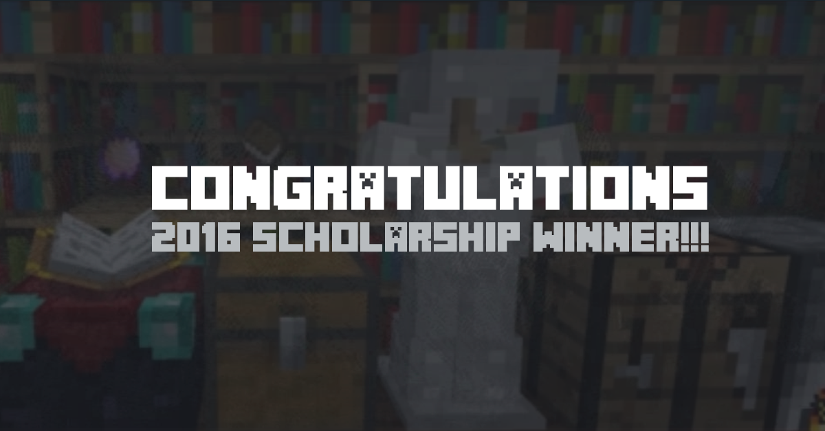 2016 Minecraft Scholarship Winner