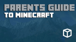 The Complete Guide To Minecraft For Parents